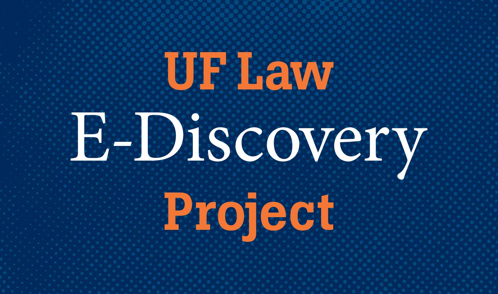 Uf Law E Discovery Conference Uflaw University Of Florida